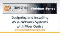 Designing & Installing AV & Network Systems with Fiber Optics